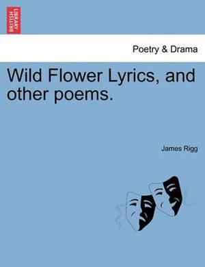 Wild Flower Lyrics, and Other Poems.