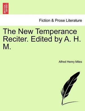 The New Temperance Reciter. Edited by A. H. M.