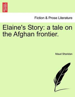 Elaine's Story: A Tale on the Afghan Frontier.