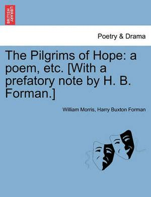 The Pilgrims of Hope: A Poem, Etc. [With a Prefatory Note by H. B. Forman.]