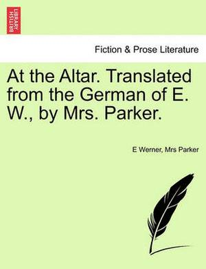 At the Altar. Translated from the German of E. W., by Mrs. Parker.