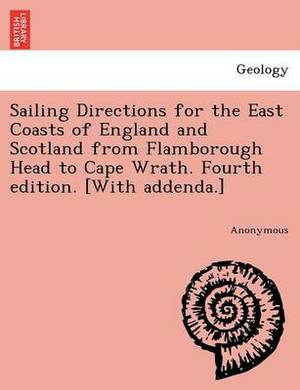 Sailing Directions for the East Coasts of England and Scotland from Flamborough Head to Cape Wrath. Fourth Edition. [With Addenda.]