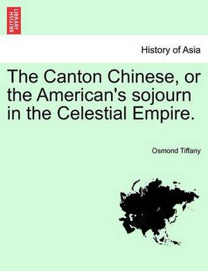 The Canton Chinese, or the American's Sojourn in the Celestial Empire.