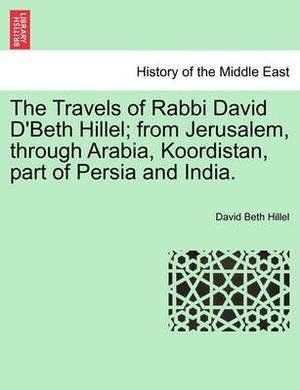 The Travels of Rabbi David D'Beth Hillel; From Jerusalem, Through Arabia, Koordistan, Part of Persia and India.