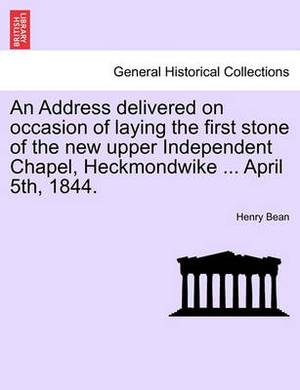 An Address Delivered on Occasion of Laying the First Stone of the New Upper Independent Chapel, Heckmondwike ... April 5th, 1844.