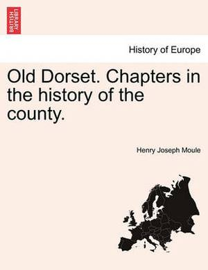 Old Dorset. Chapters in the History of the County.