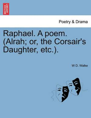Raphael. a Poem. (Alrah; Or, the Corsair's Daughter, Etc.).
