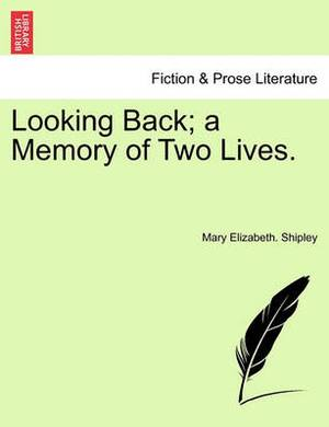Looking Back; A Memory of Two Lives.