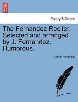 The Fernandez Reciter. Selected and Arranged by J. Fernandez. Humorous.