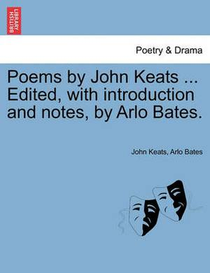 Poems by John Keats ... Edited, with Introduction and Notes, by Arlo Bates.