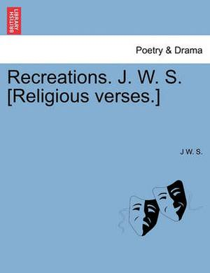 Recreations. J. W. S. [Religious Verses.]