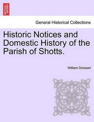 Historic Notices and Domestic History of the Parish of Shotts.
