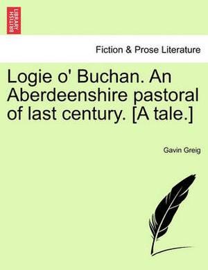 Logie O' Buchan. an Aberdeenshire Pastoral of Last Century. [A Tale.]