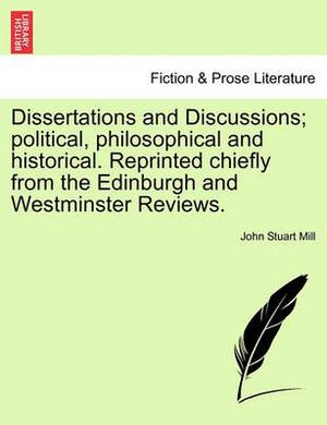 Dissertations and Discussions; Political, Philosophical and Historical. Reprinted Chiefly from the Edinburgh and Westminster Reviews. Vol. IV.