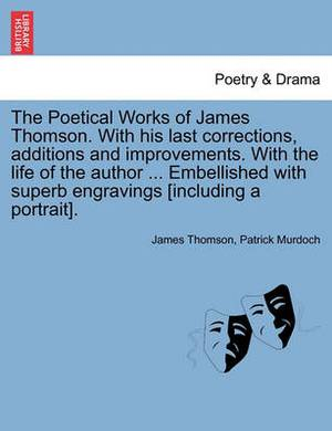 The Poetical Works of James Thomson. with His Last Corrections, Additions and Improvements. with the Life of the Author ... Embellished with Superb Engravings [Including a Portrait]. Vol. III