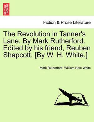 The Revolution in Tanner's Lane. by Mark Rutherford. Edited by His Friend, Reuben Shapcott. [By W. H. White.]