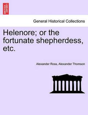 Helenore; Or the Fortunate Shepherdess, Etc.