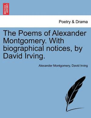 The Poems of Alexander Montgomery. with Biographical Notices, by David Irving.