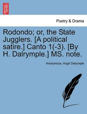 Rodondo; Or, the State Jugglers. [A Political Satire.] Canto 1(-3). [By H. Dalrymple.] Ms. Note.