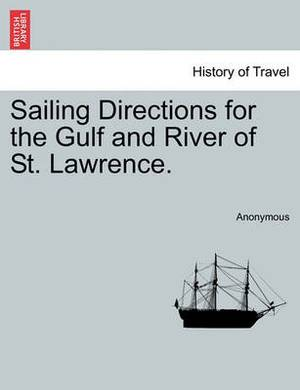 Sailing Directions for the Gulf and River of St. Lawrence.