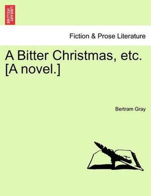 A Bitter Christmas, Etc. [A Novel.]