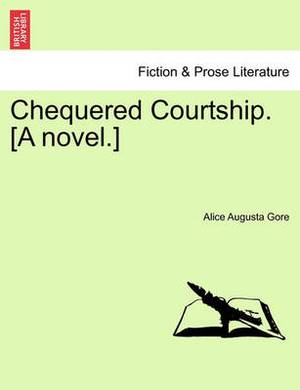 Chequered Courtship. [A Novel.]