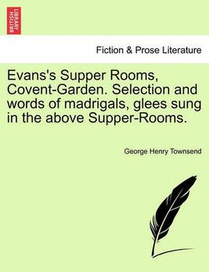 Evans's Supper Rooms, Covent-Garden. Selection and Words of Madrigals, Glees Sung in the Above Supper-Rooms.