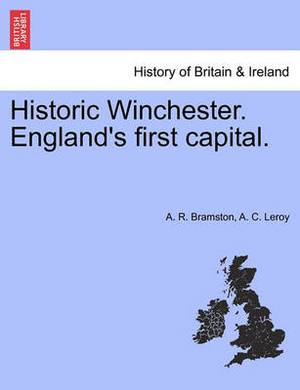 Historic Winchester. England's First Capital. New and Revised Edition.