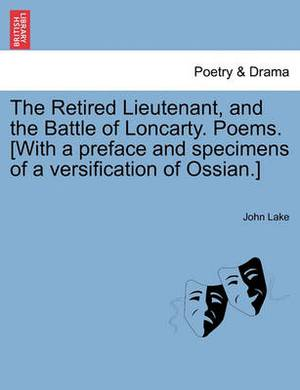 The Retired Lieutenant, and the Battle of Loncarty. Poems. [With a Preface and Specimens of a Versification of Ossian.]