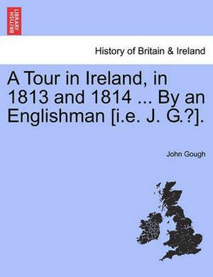 A Tour in Ireland, in 1813 and 1814 ... by an Englishman [I.E. J. G.?].