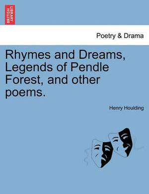 Rhymes and Dreams, Legends of Pendle Forest, and Other Poems.