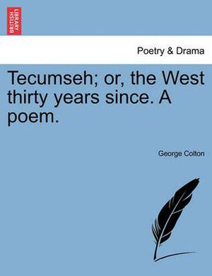 Tecumseh; Or, the West Thirty Years Since. a Poem.