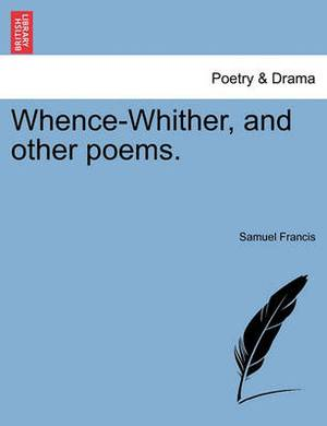 Whence-Whither, and Other Poems.