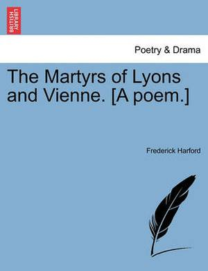 The Martyrs of Lyons and Vienne. [A Poem.]