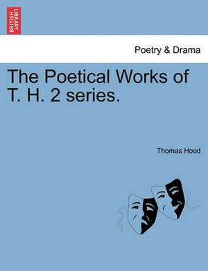 The Poetical Works of T. H. 2 Series.