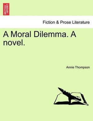 A Moral Dilemma. a Novel.