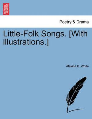 Little-Folk Songs. [With Illustrations.]