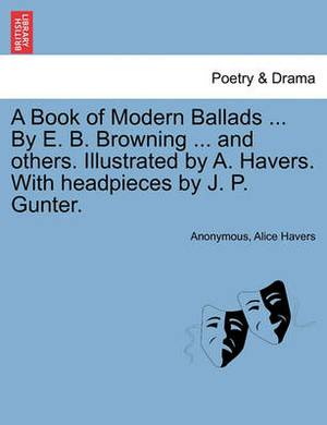 A Book of Modern Ballads ... by E. B. Browning ... and Others. Illustrated by A. Havers. with Headpieces by J. P. Gunter.