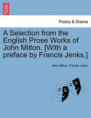 A Selection from the English Prose Works of John Milton. [With a Preface by Francis Jenks.]