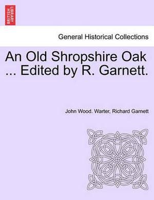 An Old Shropshire Oak ... Edited by R. Garnett.
