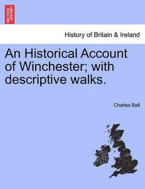 An Historical Account of Winchester; With Descriptive Walks.