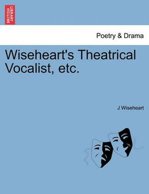 Wiseheart's Theatrical Vocalist, Etc.
