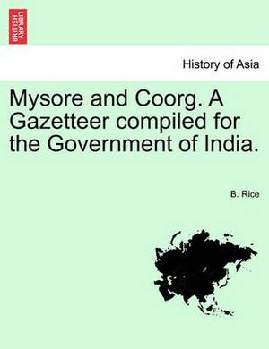 Mysore and Coorg. a Gazetteer Compiled for the Government of India.