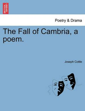 The Fall of Cambria, a Poem. Volume the Second. Second Edition.