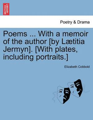 Poems ... with a Memoir of the Author [By L Titia Jermyn]. [With Plates, Including Portraits.]