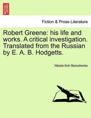 Robert Greene: His Life and Works. a Critical Investigation. Translated from the Russian by E. A. B. Hodgetts.