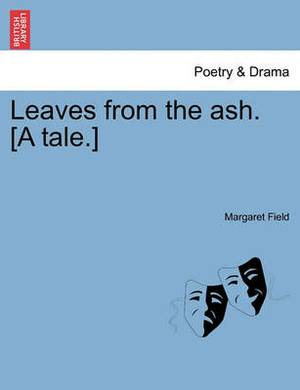 Leaves from the Ash. [A Tale.]