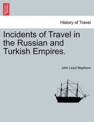 Incidents of Travel in the Russian and Turkish Empires.