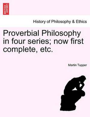 Proverbial Philosophy in Four Series; Now First Complete, Etc.Fiftieth Edition of the First Two Series
