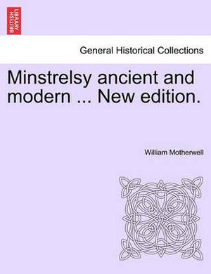 Minstrelsy Ancient and Modern ... New Edition.
